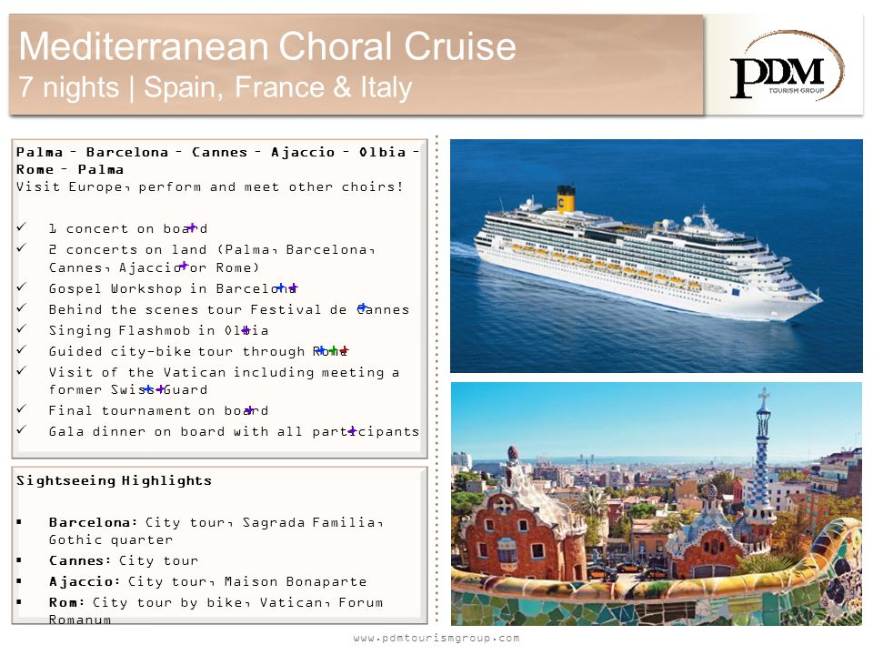 www.pdmtourismgroup.com Mediterranean Choral Cruise 7 nights | Spain, France & Italy Palma – Barcelona – Cannes – Ajaccio – Olbia – Rome – Palma Visit