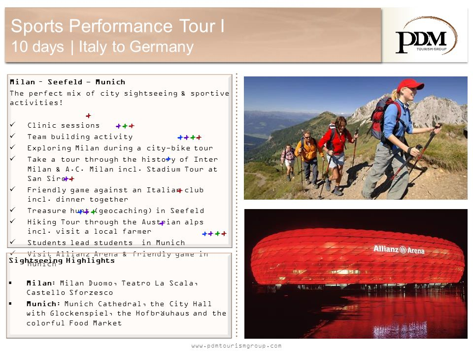 www.pdmtourismgroup.com Sports Performance Tour I 10 days | Italy to Germany Milan – Seefeld - Munich The perfect mix of city sightseeing & sportive a