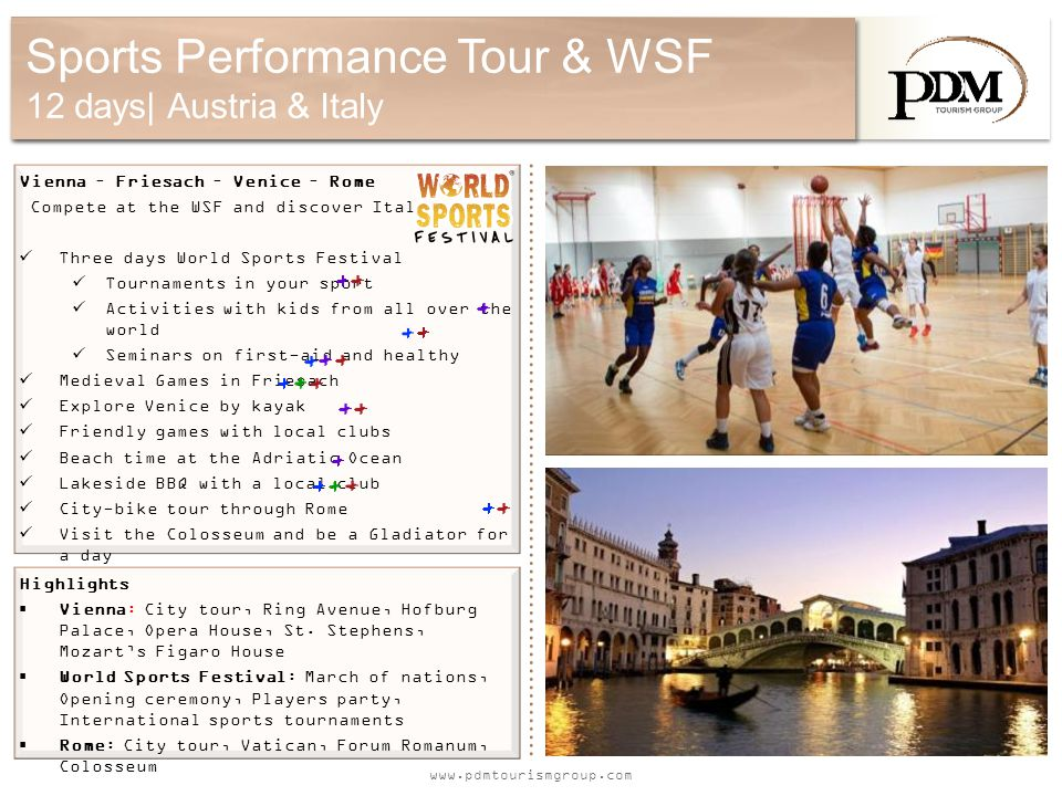 www.pdmtourismgroup.com Sports Performance Tour & WSF 12 days| Austria & Italy Vienna – Friesach – Venice – Rome Compete at the WSF and discover Italy
