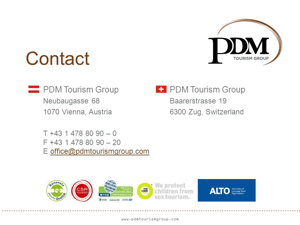 www.pdmtourismgroup.com Contact PDM Tourism Group Neubaugasse 68Baarerstrasse 19 1070 Vienna, Austria 6300 Zug, Switzerland T +43 1 478 80 90 – 0 F +43 1 478 80 90 – 20 E office@pdmtourismgroup.comoffice@pdmtourismgroup.com