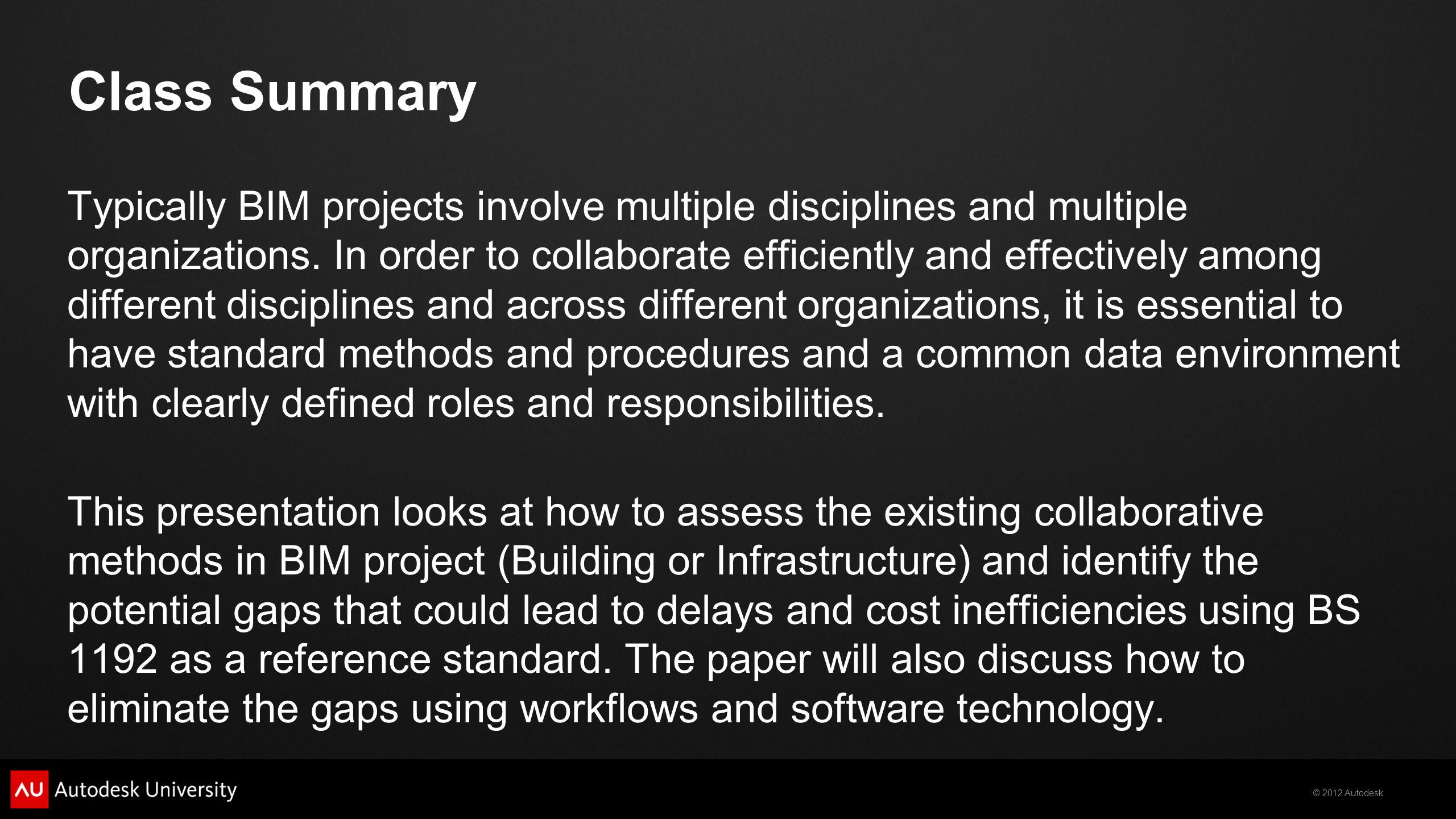 © 2012 Autodesk Class Summary Typically BIM projects involve multiple disciplines and multiple organizations.
