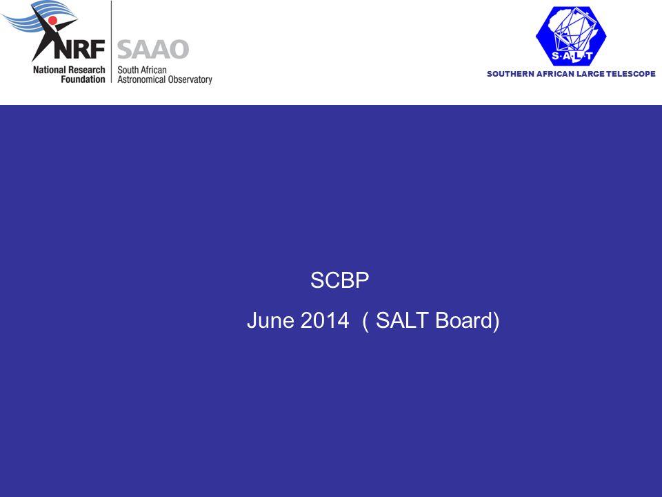 SOUTHERN AFRICAN LARGE TELESCOPE SCBP June 2014 ( SALT Board)