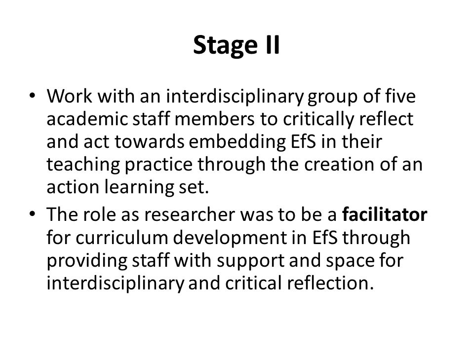 Stage II Work with an interdisciplinary group of five academic staff members to critically reflect and act towards embedding EfS in their teaching practice through the creation of an action learning set.