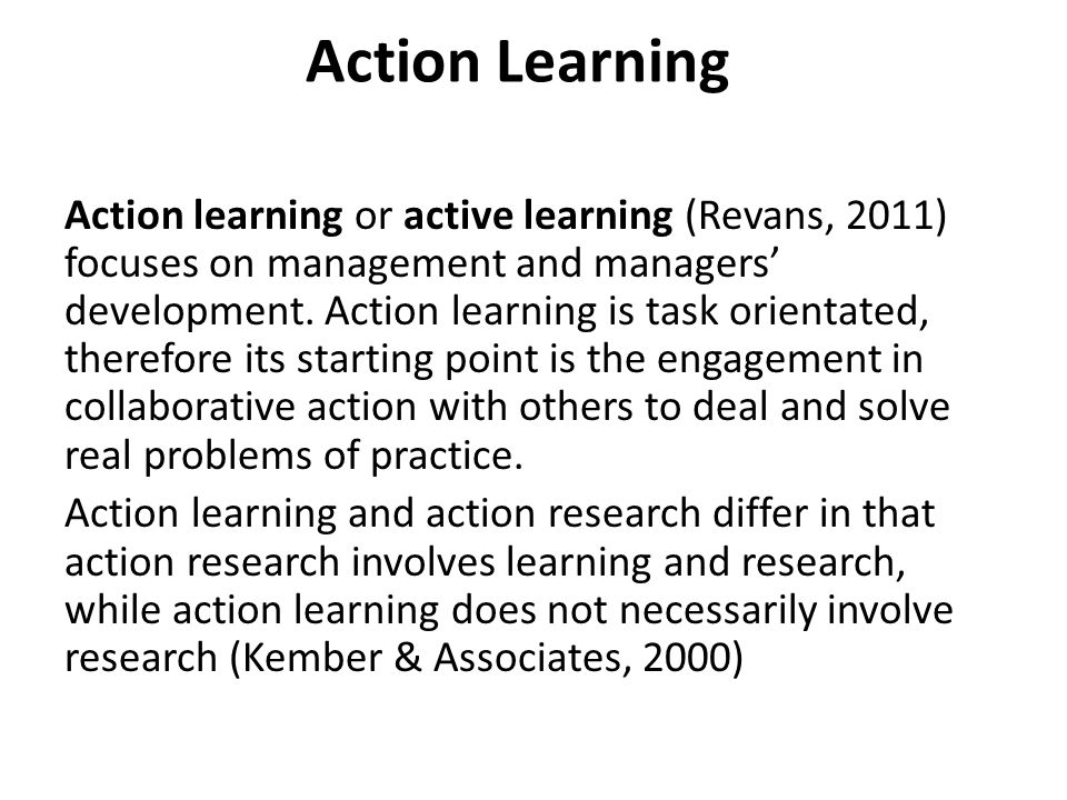 Action learning or active learning (Revans, 2011) focuses on management and managers' development.