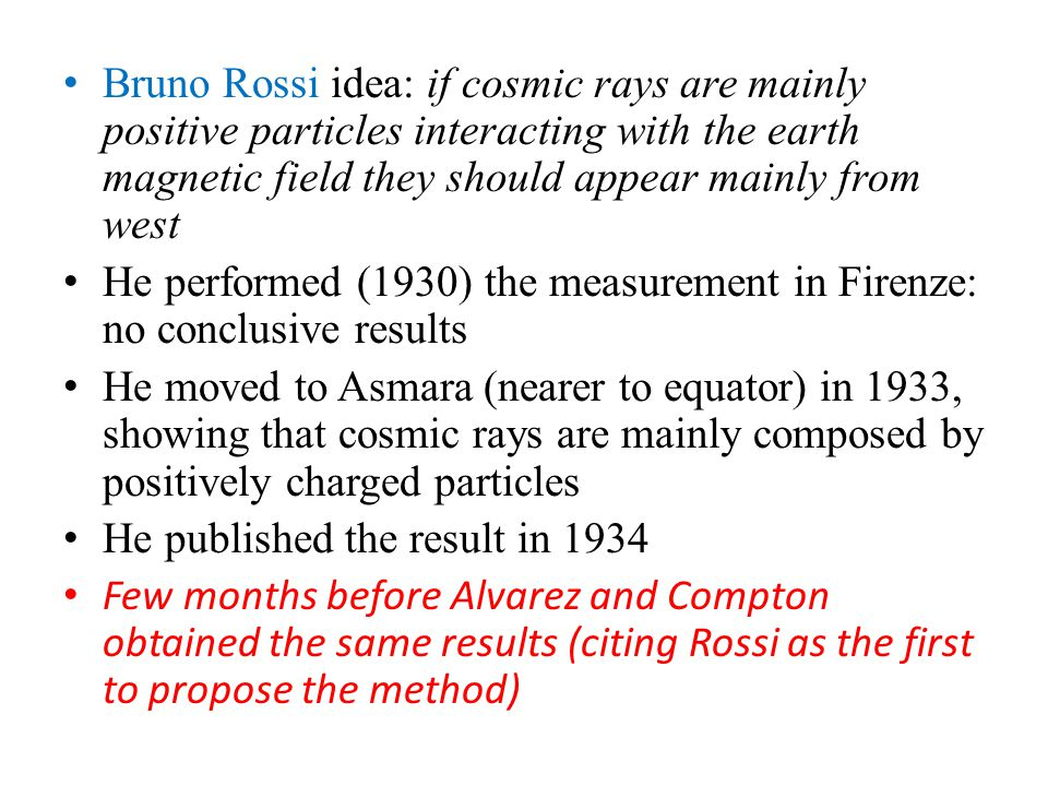 Bruno Rossi idea: if cosmic rays are mainly positive particles interacting with the earth magnetic field they should appear mainly from west He perfor