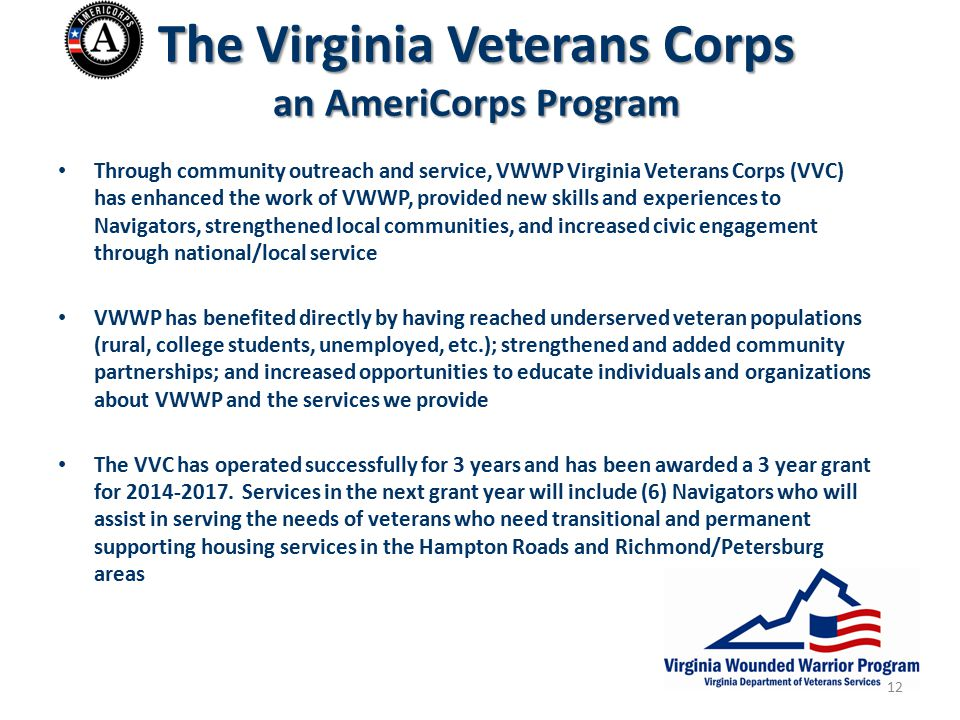 The Virginia Veterans Corps an AmeriCorps Program Through community outreach and service, VWWP Virginia Veterans Corps (VVC) has enhanced the work of