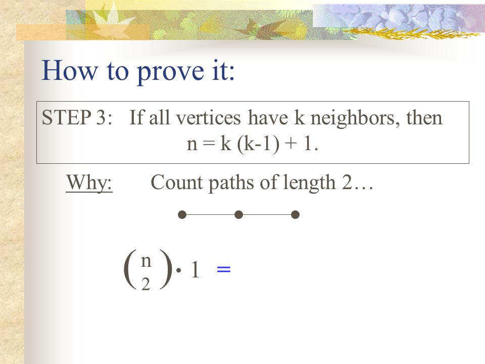 How to prove it: Why: STEP 3: If all vertices have k neighbors, then n = k (k-1) + 1.