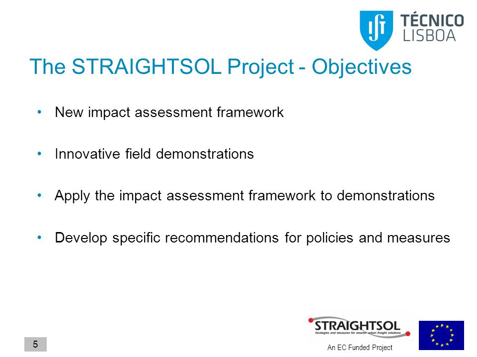 An EC Funded Project 5 The STRAIGHTSOL Project - Objectives New impact assessment framework Innovative field demonstrations Apply the impact assessmen