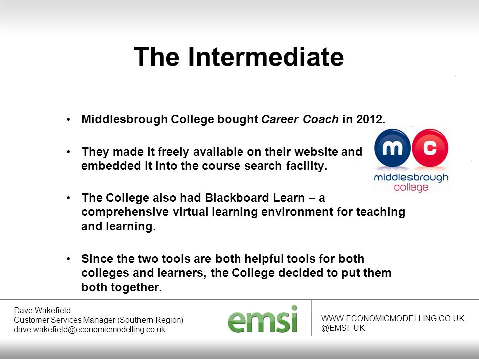 The Intermediate WWW.ECONOMICMODELLING.CO.UK @EMSI_UK Middlesbrough College bought Career Coach in 2012.