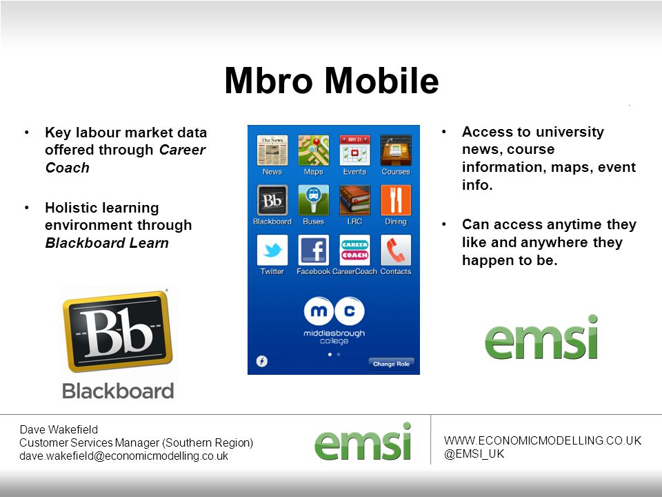 Mbro Mobile WWW.ECONOMICMODELLING.CO.UK @EMSI_UK Key labour market data offered through Career Coach Holistic learning environment through Blackboard Learn Access to university news, course information, maps, event info.