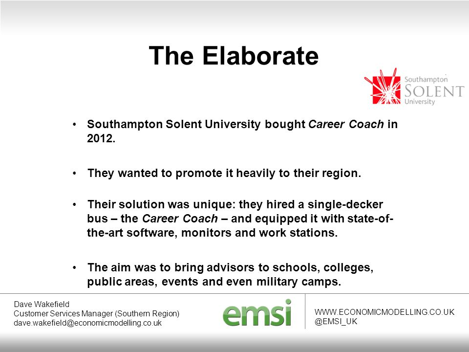 The Elaborate WWW.ECONOMICMODELLING.CO.UK @EMSI_UK Southampton Solent University bought Career Coach in 2012.
