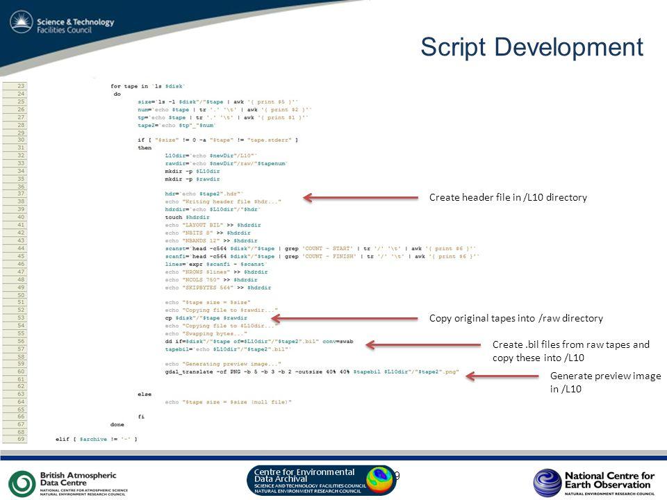 VO Sandpit, November 2009 Script Development Create header file in /L10 directory Copy original tapes into /raw directory Create.bil files from raw ta