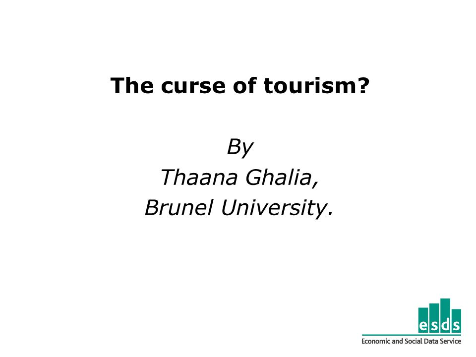 The curse of tourism By Thaana Ghalia, Brunel University.