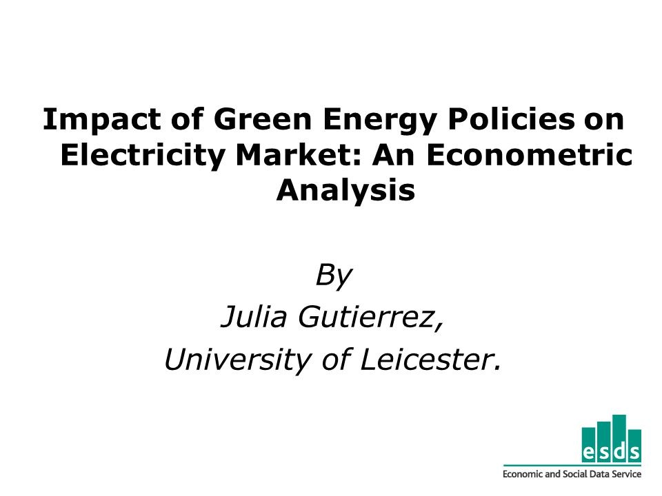 Impact of Green Energy Policies on Electricity Market: An Econometric Analysis By Julia Gutierrez, University of Leicester.