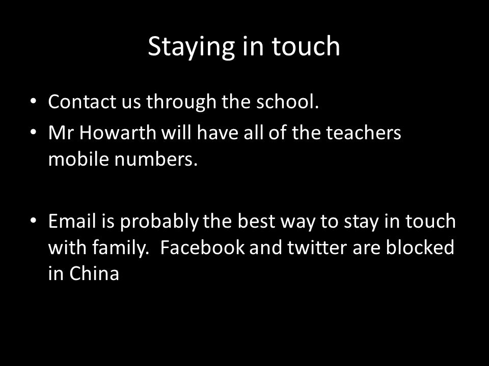 Staying in touch Contact us through the school.