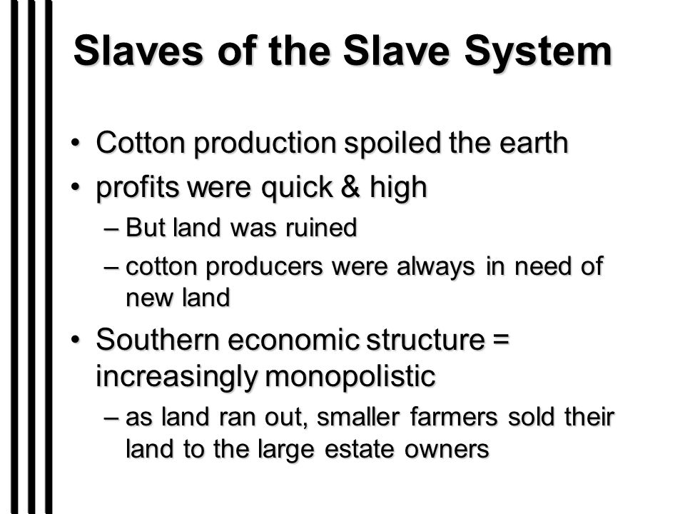 Slaves of the Slave System Cotton production spoiled the earthCotton production spoiled the earth profits were quick & highprofits were quick & high –