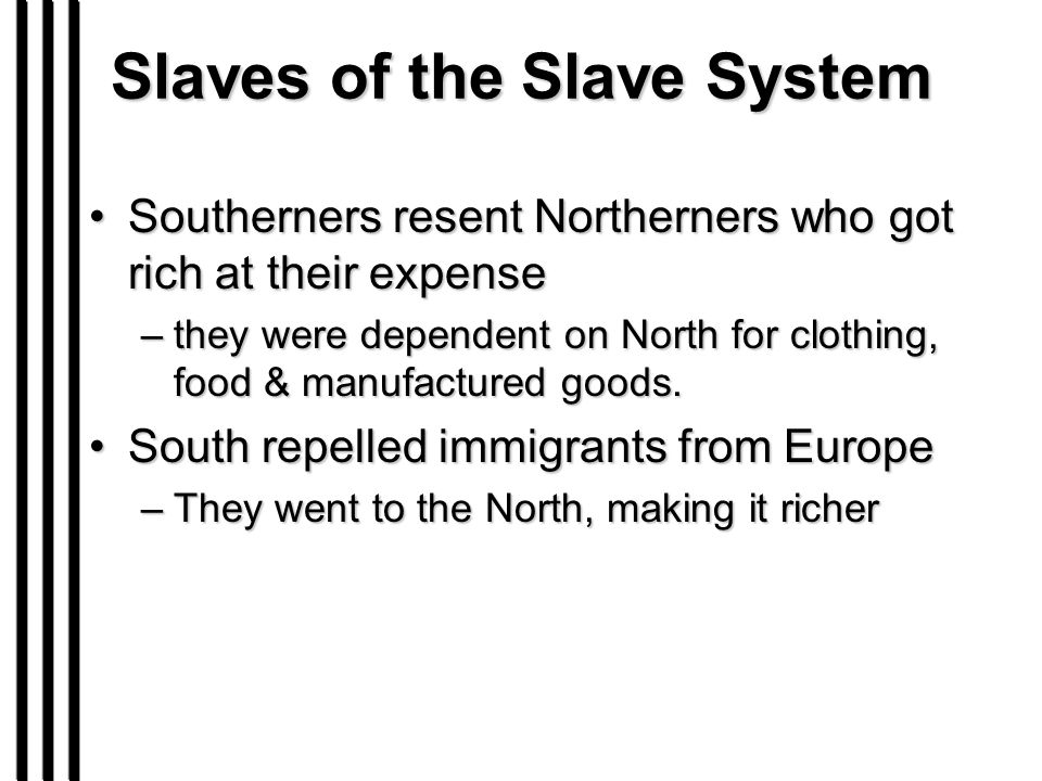 Slaves of the Slave System Southerners resent Northerners who got rich at their expenseSoutherners resent Northerners who got rich at their expense –t