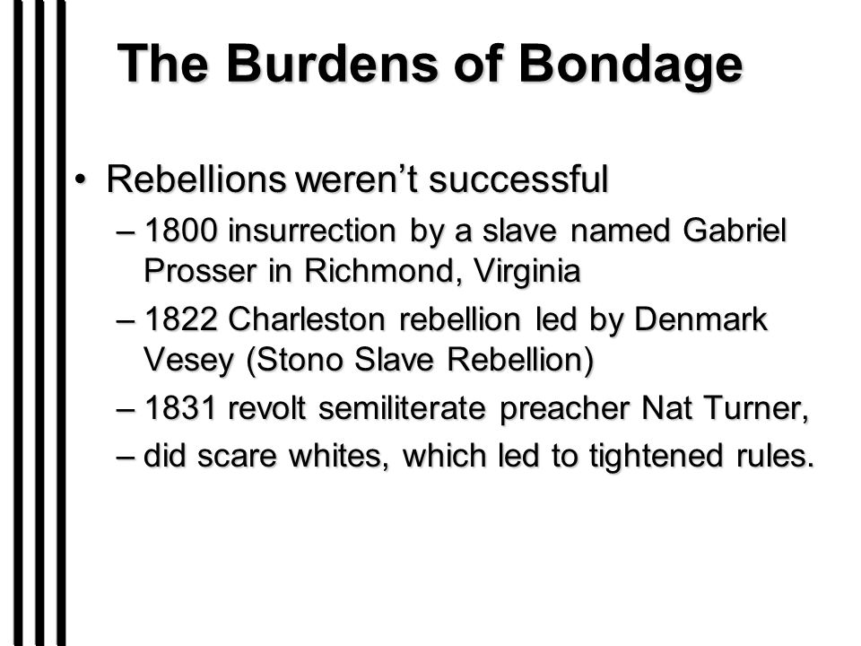 The Burdens of Bondage Rebellions weren't successfulRebellions weren't successful –1800 insurrection by a slave named Gabriel Prosser in Richmond, Vir