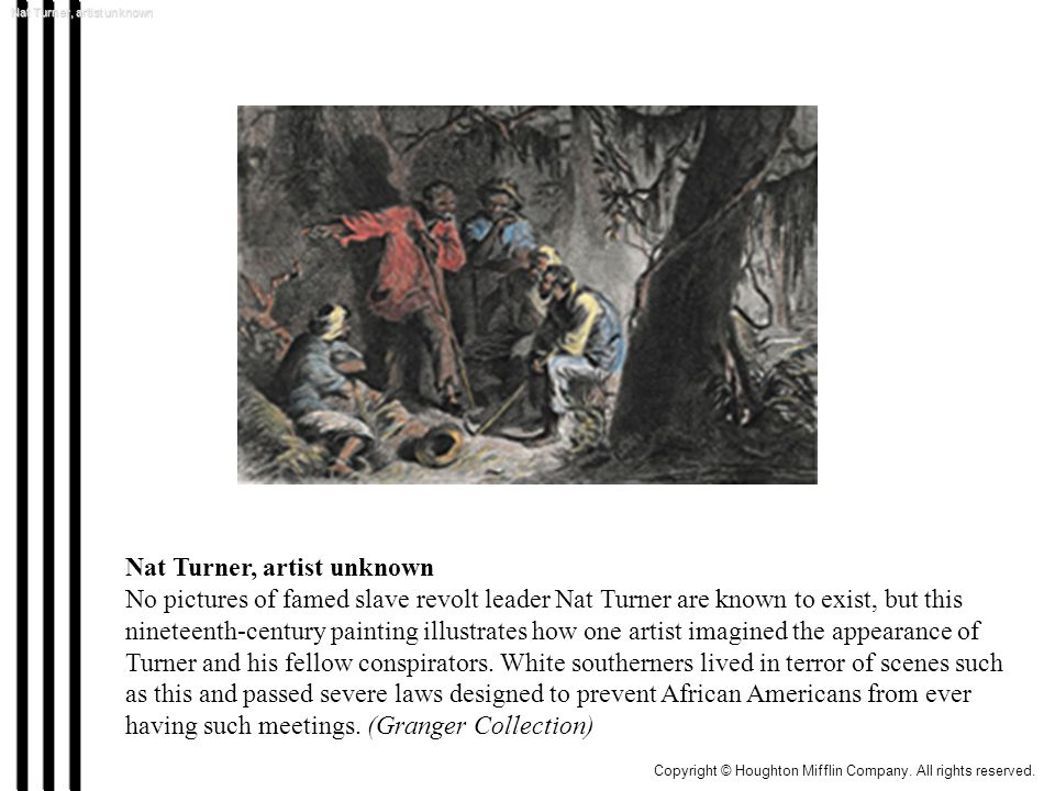 Nat Turner, artist unknown No pictures of famed slave revolt leader Nat Turner are known to exist, but this nineteenth-century painting illustrates ho