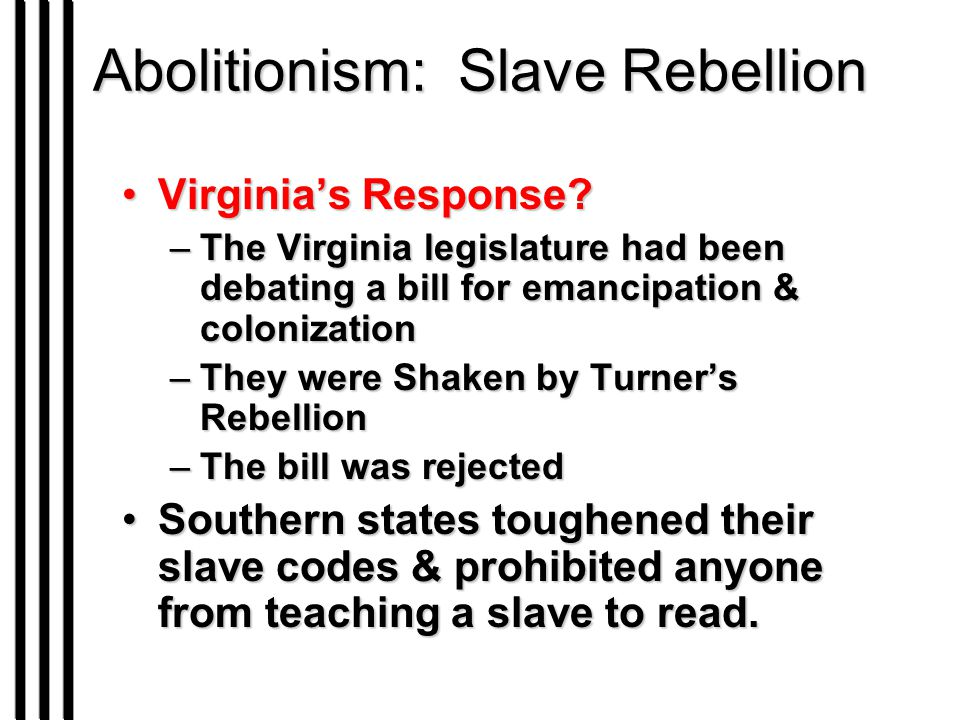 Abolitionism: Slave Rebellion Virginia's Response?Virginia's Response? –The Virginia legislature had been debating a bill for emancipation & colonizat