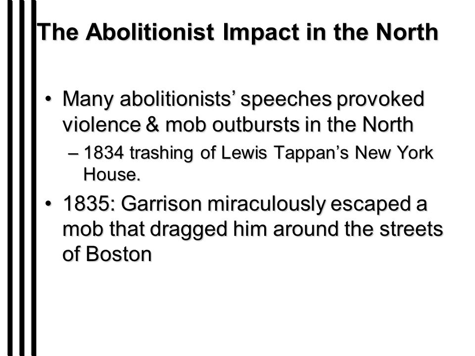 Many abolitionists' speeches provoked violence & mob outbursts in the NorthMany abolitionists' speeches provoked violence & mob outbursts in the North