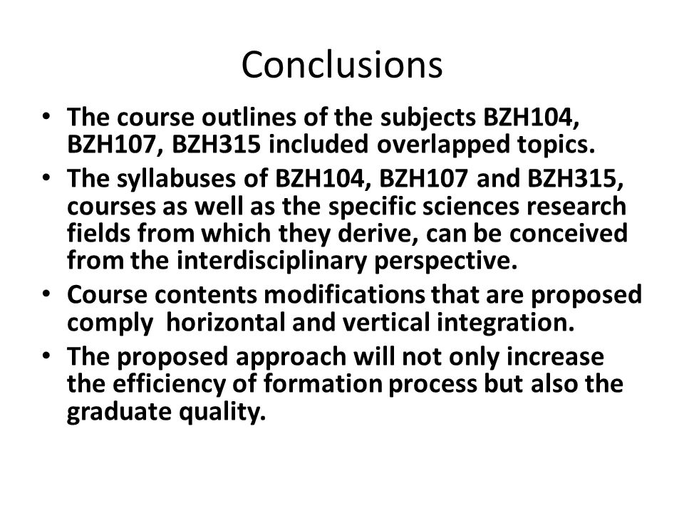 Conclusions The course outlines of the subjects BZH104, BZH107, BZH315 included overlapped topics. The syllabuses of BZH104, BZH107 and BZH315, course