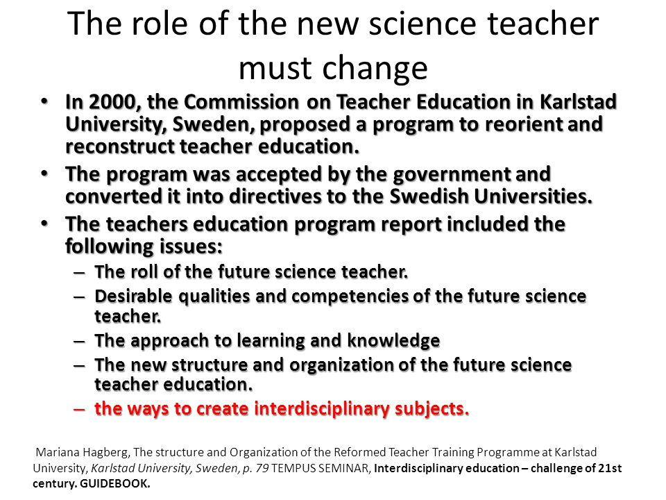 The role of the new science teacher must change In 2000, the Commission on Teacher Education in Karlstad University, Sweden, proposed a program to reo