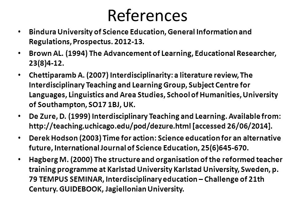 References Bindura University of Science Education, General Information and Regulations, Prospectus. 2012-13. Brown AL. (1994) The Advancement of Lear