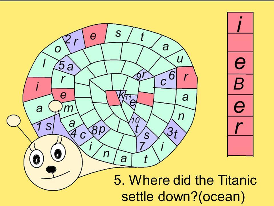 5. Where did the Titanic settle down (ocean)