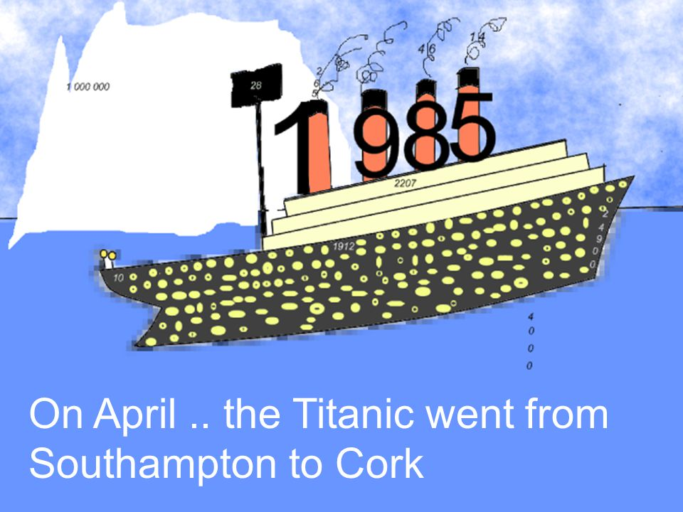 On April.. the Titanic went from Southampton to Cork