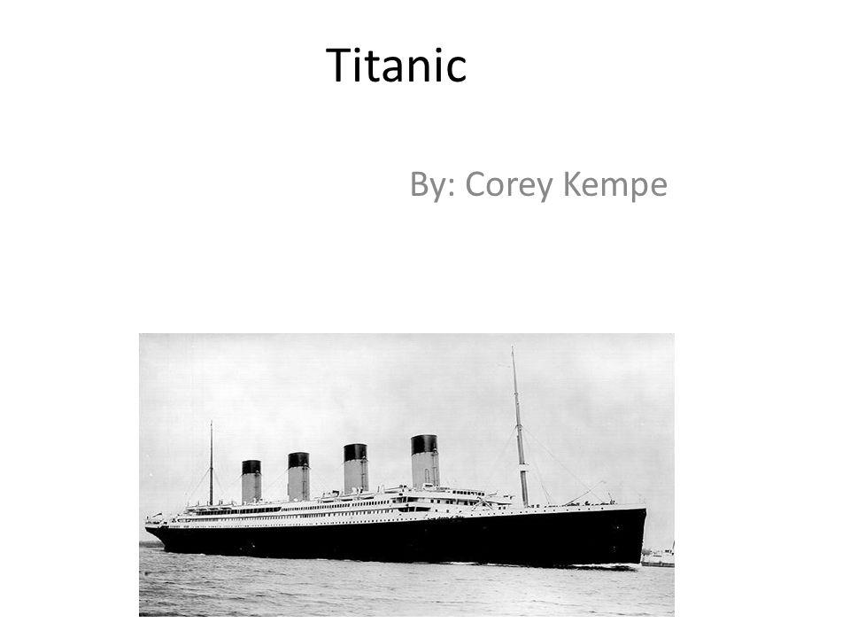 Titanic By: Corey Kempe