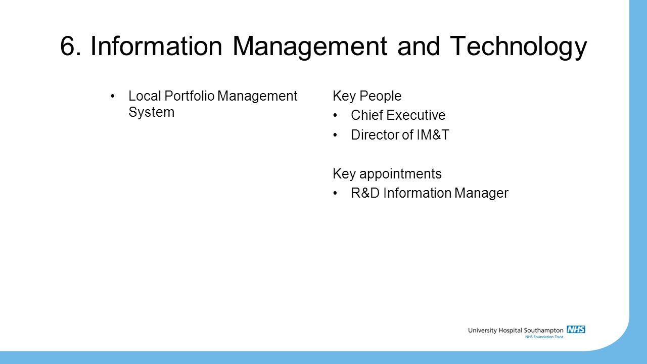 6. Information Management and Technology Local Portfolio Management System Key People Chief Executive Director of IM&T Key appointments R&D Informatio