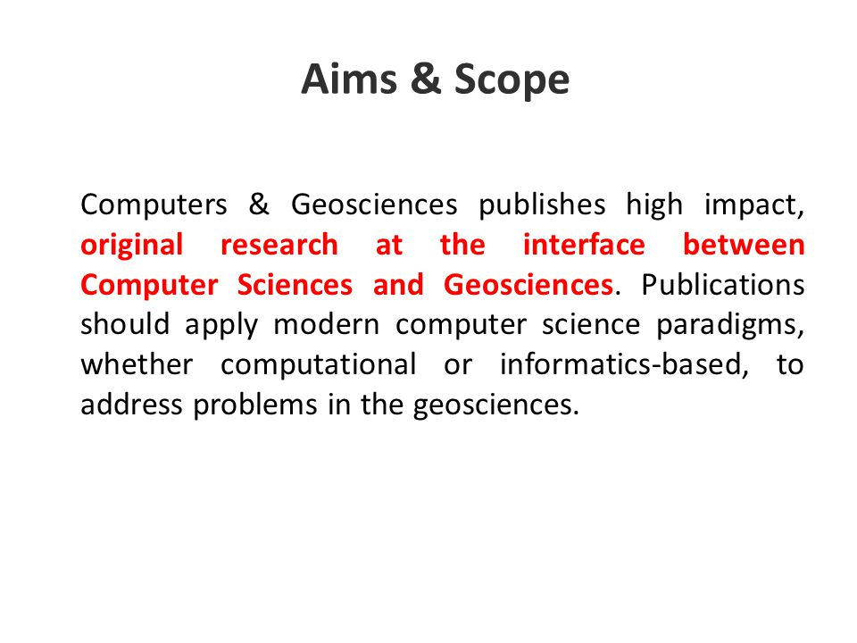 Aims & Scope Computers & Geosciences publishes high impact, original research at the interface between Computer Sciences and Geosciences.