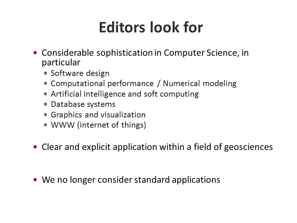 Editors look for Considerable sophistication in Computer Science, in particular Software design Computational performance / Numerical modeling Artific