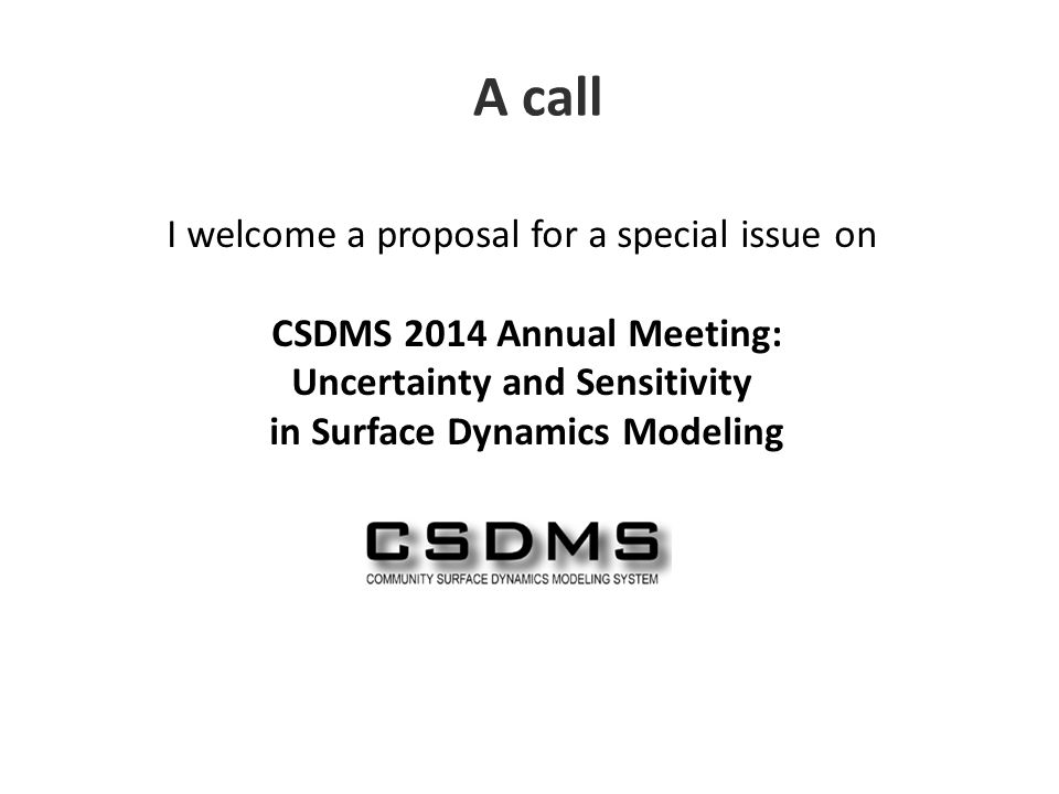 A call I welcome a proposal for a special issue on CSDMS 2014 Annual Meeting: Uncertainty and Sensitivity in Surface Dynamics Modeling