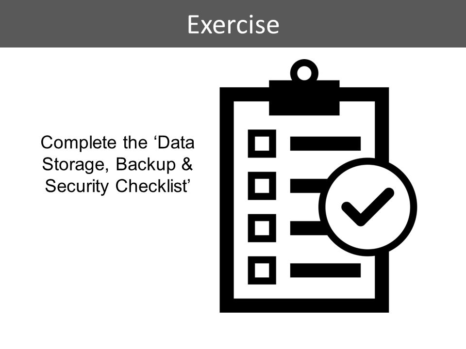 Exercise Complete the 'Data Storage, Backup & Security Checklist'
