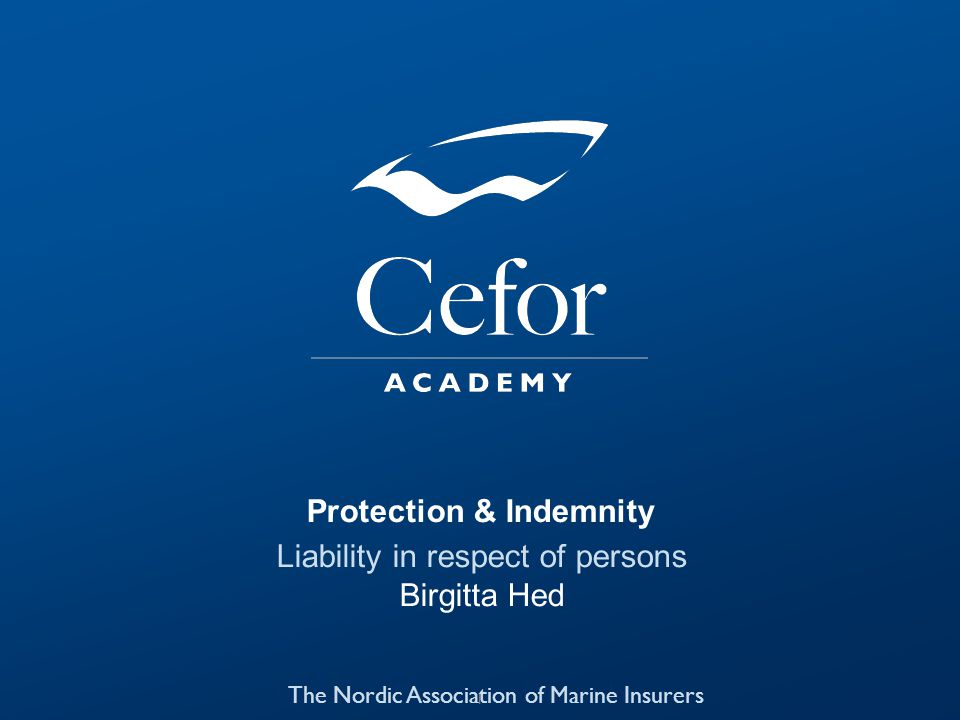 Protection & Indemnity Liability in respect of persons Birgitta Hed The Nordic Association of Marine Insurers 1