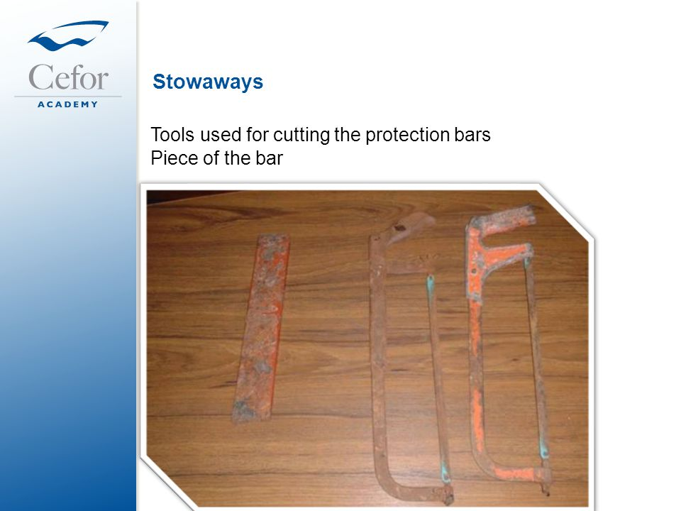 Stowaways Tools used for cutting the protection bars Piece of the bar