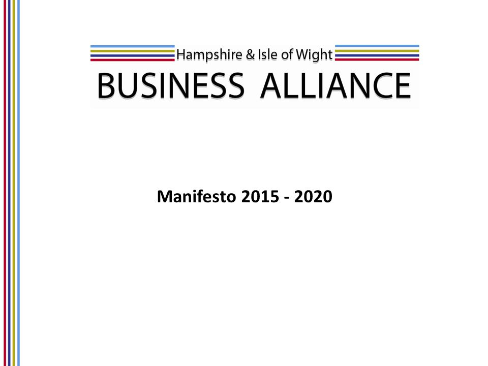 Introduction Hampshire & Isle of Wight Business Alliance (HIBA) Manifesto 2015-2020 Lord Heseltine's report No stone unturned recommended that the major national support organisations should find a way to work together and collectively utilise the resources of the national and international chamber network to provide the level of support that will be essential if the UK is to achieve its national export targets.