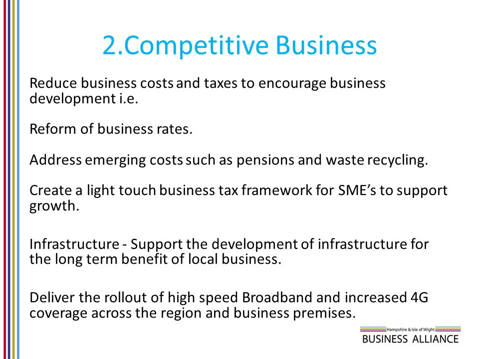 2.Competitive Business Reduce business costs and taxes to encourage business development i.e.