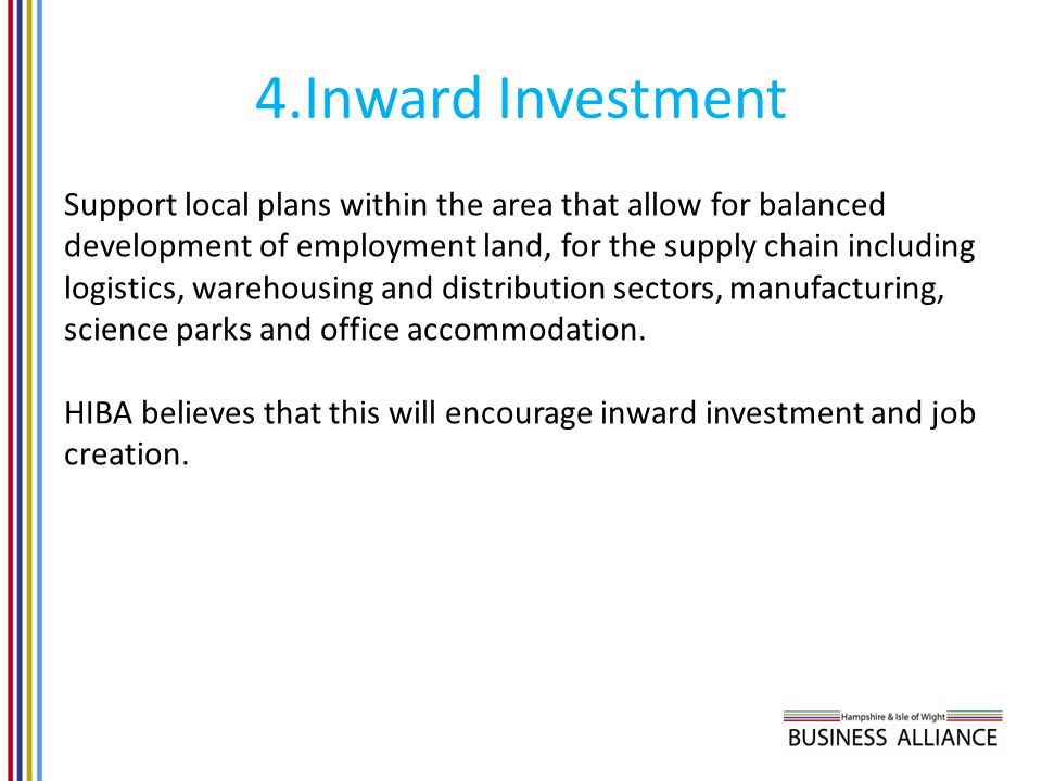 4.Inward Investment Support local plans within the area that allow for balanced development of employment land, for the supply chain including logisti