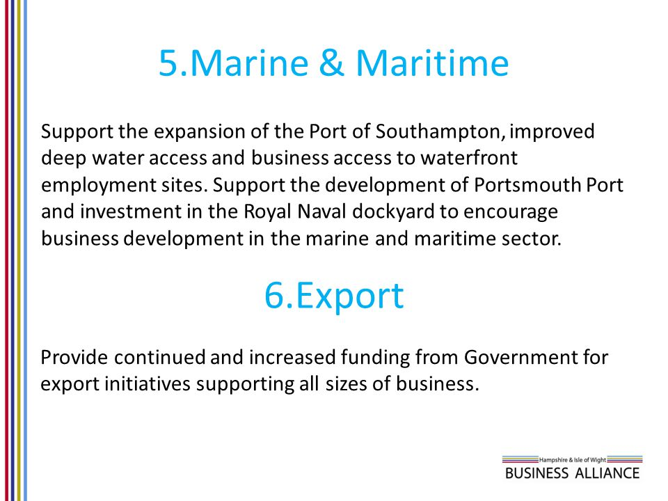 5.Marine & Maritime Support the expansion of the Port of Southampton, improved deep water access and business access to waterfront employment sites. S