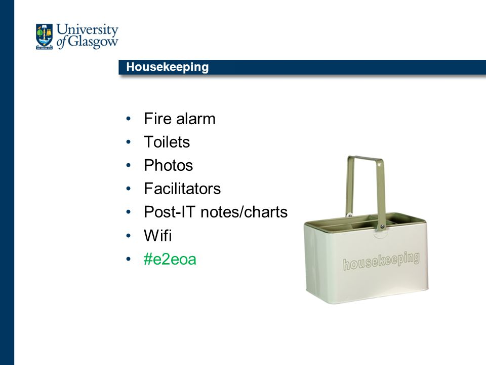 Housekeeping Fire alarm Toilets Photos Facilitators Post-IT notes/charts Wifi #e2eoa