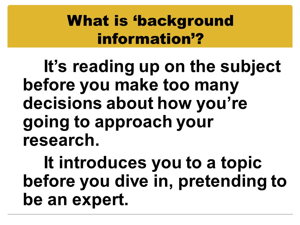 What is 'background information'.