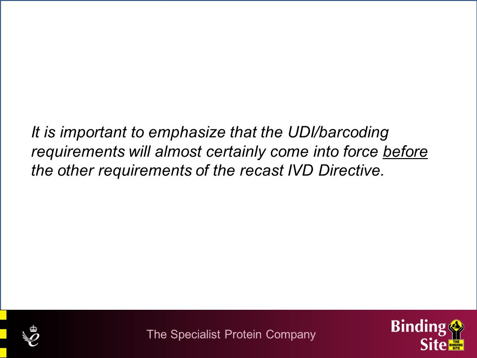 It is important to emphasize that the UDI/barcoding requirements will almost certainly come into force before the other requirements of the recast IVD Directive.