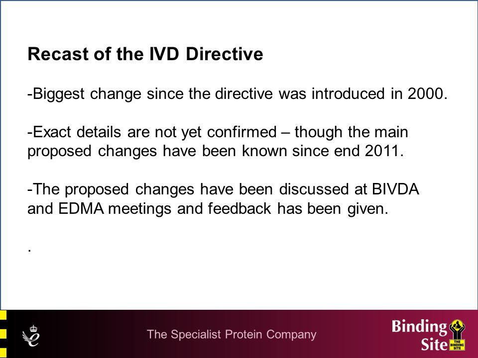Recast of the IVD Directive -Biggest change since the directive was introduced in 2000.