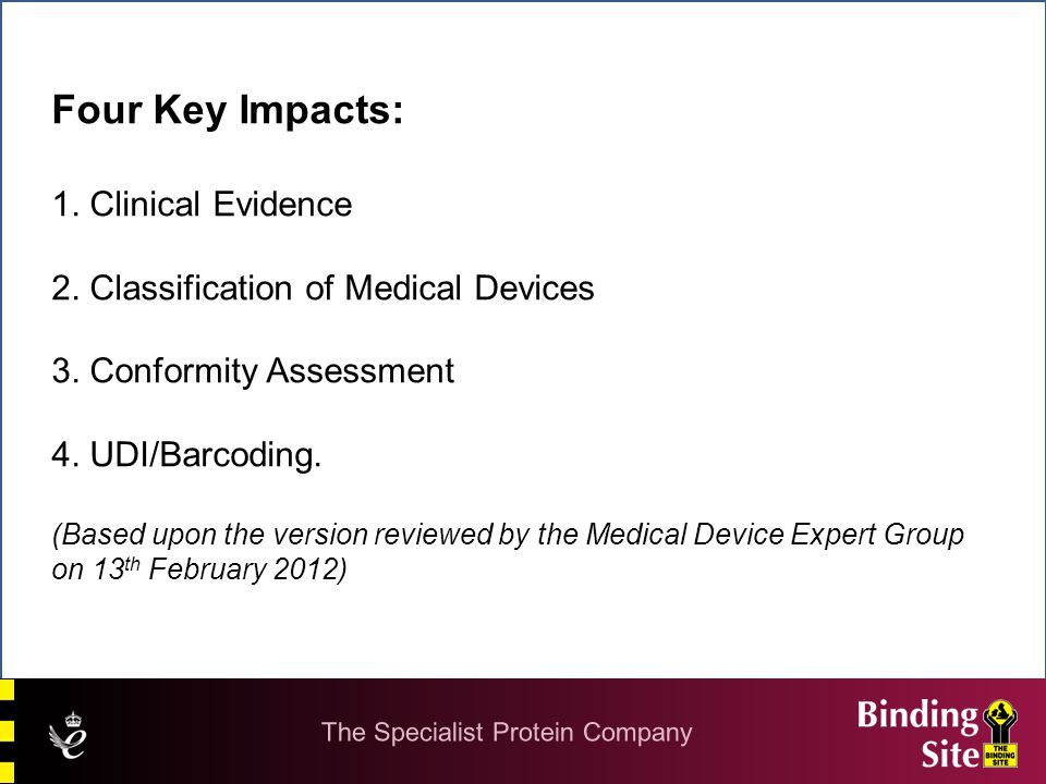 Four Key Impacts: 1. Clinical Evidence 2. Classification of Medical Devices 3. Conformity Assessment 4. UDI/Barcoding. (Based upon the version reviewe