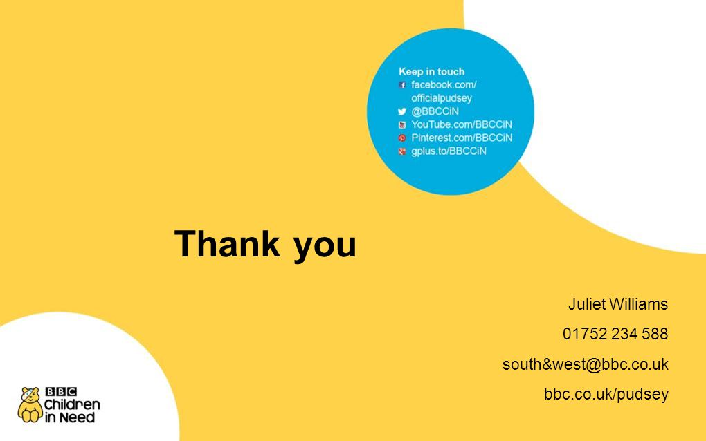For further help… bbc.co.uk/pudsey helpdesk on 0345 609 0015 pudsey@bbc.co.uk or Juliet Williams Plymouth Office 01752 234 588