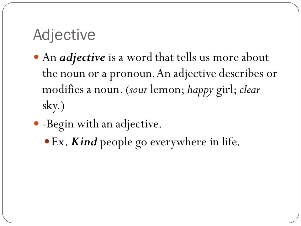 Adjective An adjective is a word that tells us more about the noun or a pronoun.