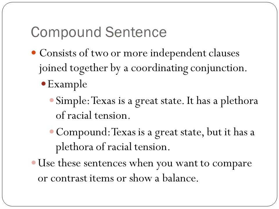 Complex Sentence Consists of one independent clause and at least one dependent clause.